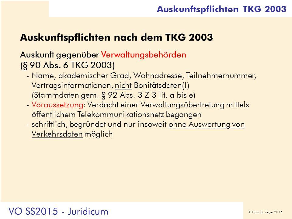 © Hans G. Zeger 2015 Auskunftspflichten nach dem TKG 2003 Auskunft gegenüber Verwaltungsbehörden (§ 90 Abs. 6 TKG 2003) -Name, akademischer Grad, Wohn