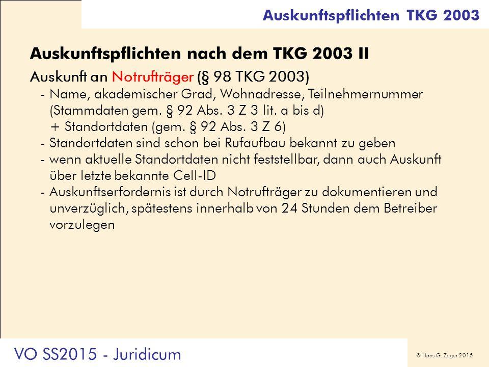 © Hans G. Zeger 2015 Auskunftspflichten nach dem TKG 2003 II Auskunft an Notrufträger (§ 98 TKG 2003) -Name, akademischer Grad, Wohnadresse, Teilnehme
