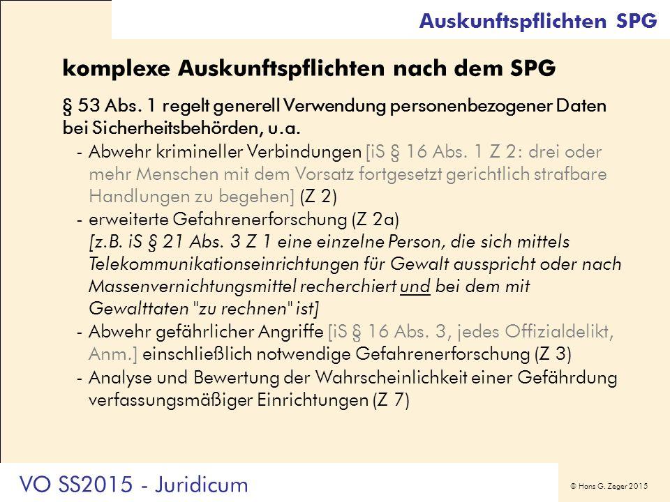 © Hans G. Zeger 2015 Auskunftspflichten SPG komplexe Auskunftspflichten nach dem SPG § 53 Abs. 1 regelt generell Verwendung personenbezogener Daten be