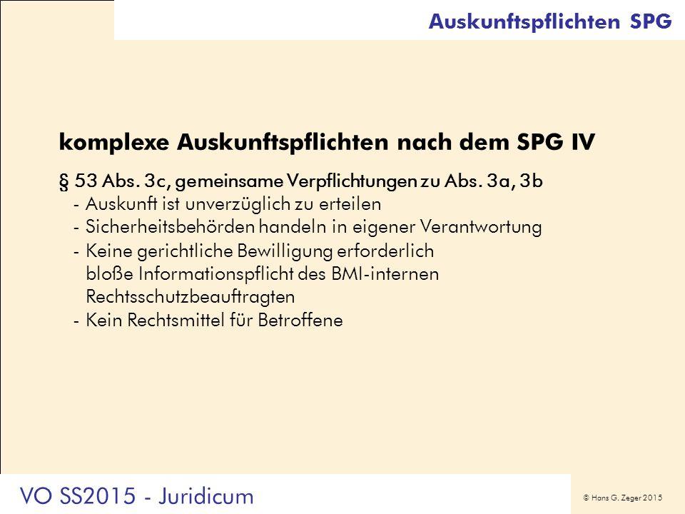 © Hans G. Zeger 2015 Auskunftspflichten SPG komplexe Auskunftspflichten nach dem SPG IV § 53 Abs. 3c, gemeinsame Verpflichtungen zu Abs. 3a, 3b -Ausku