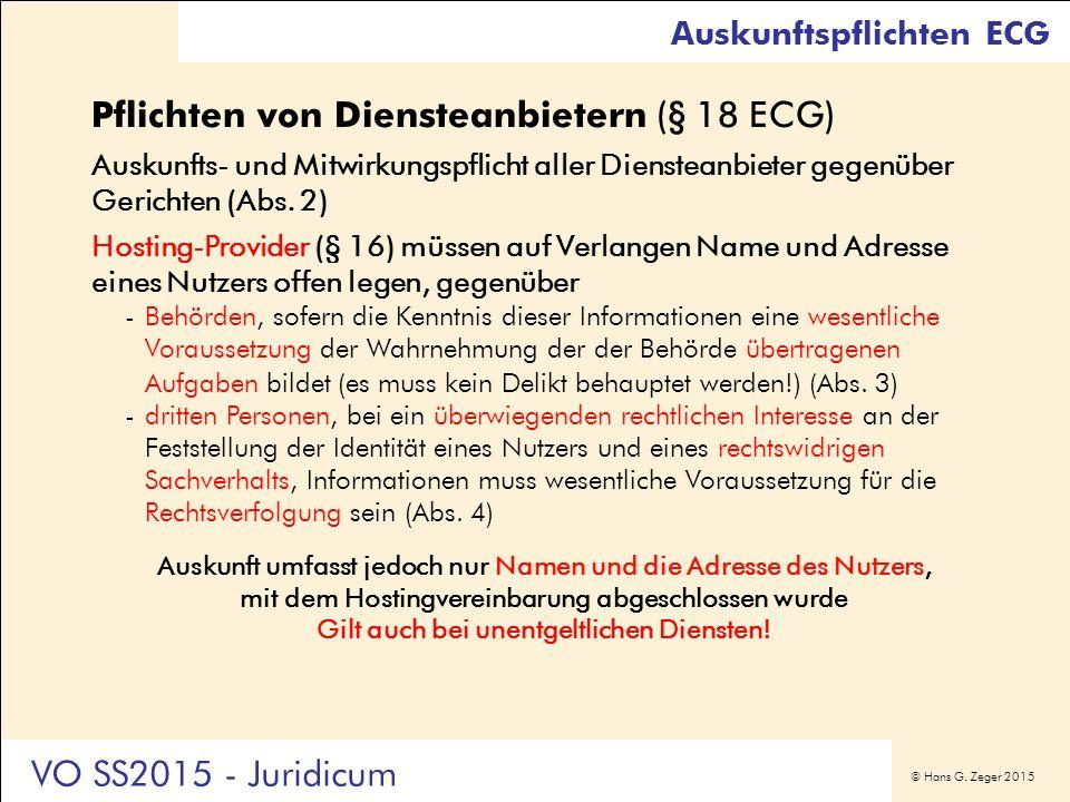 © Hans G. Zeger 2015 Pflichten von Diensteanbietern (§ 18 ECG) Auskunfts- und Mitwirkungspflicht aller Diensteanbieter gegenüber Gerichten (Abs. 2) Ho