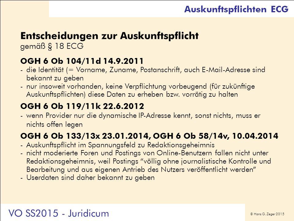 © Hans G. Zeger 2015 Entscheidungen zur Auskunftspflicht gemäß § 18 ECG OGH 6 Ob 104/11d 14.9.2011 -die Identität (= Vorname, Zuname, Postanschrift, a
