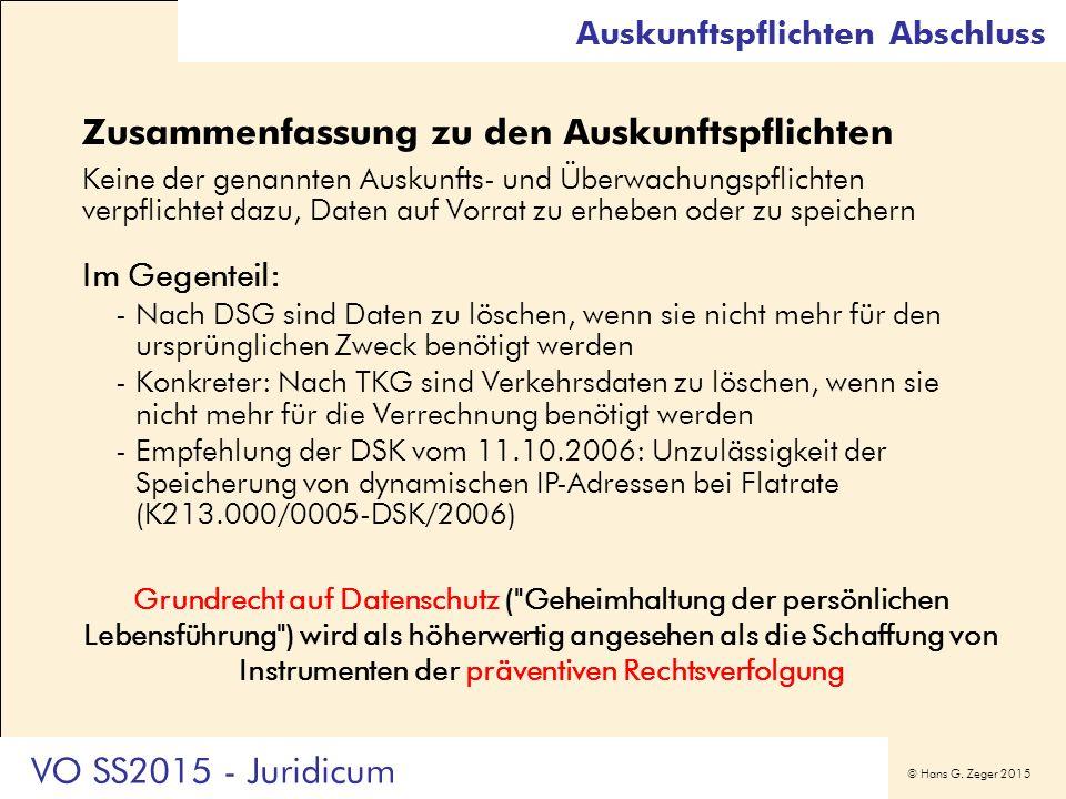 © Hans G. Zeger 2015 Auskunftspflichten Abschluss Zusammenfassung zu den Auskunftspflichten Keine der genannten Auskunfts- und Überwachungspflichten v