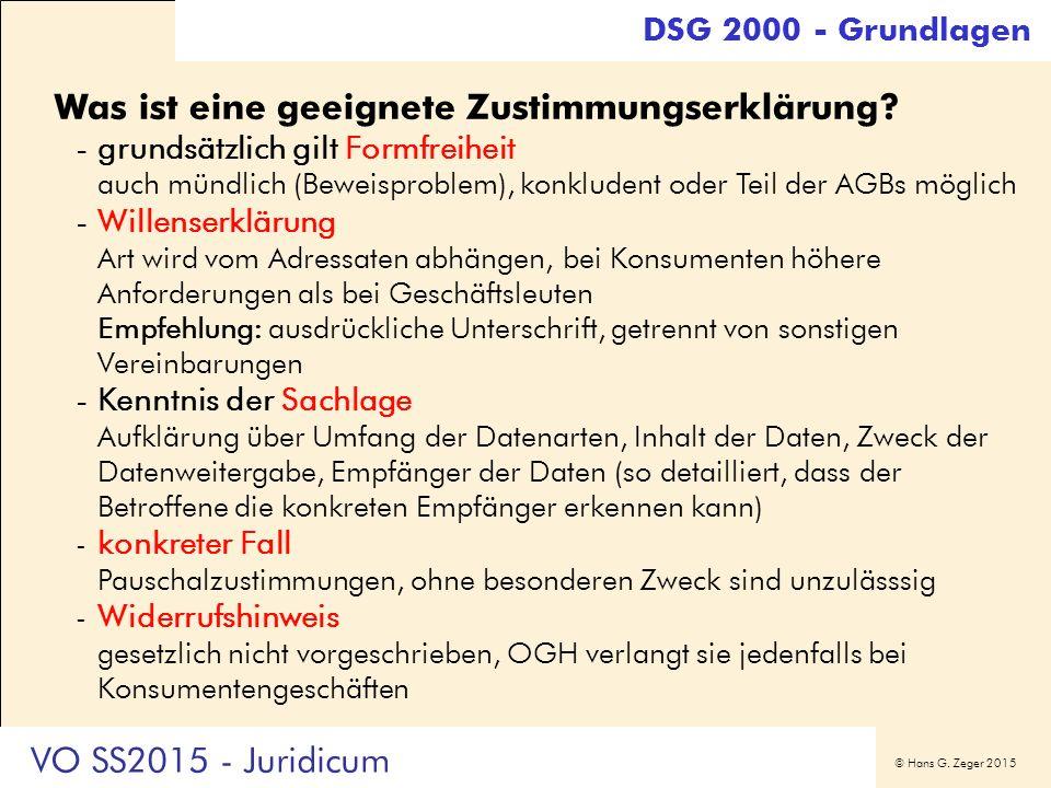 © Hans G. Zeger 2015 Was ist eine geeignete Zustimmungserklärung? -grundsätzlich gilt Formfreiheit auch mündlich (Beweisproblem), konkludent oder Teil
