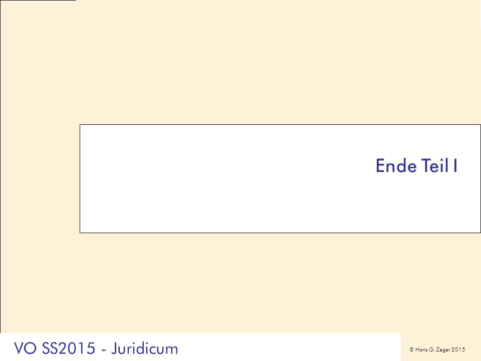 © Hans G. Zeger 2015 Ende Teil I VO SS2015 - Juridicum