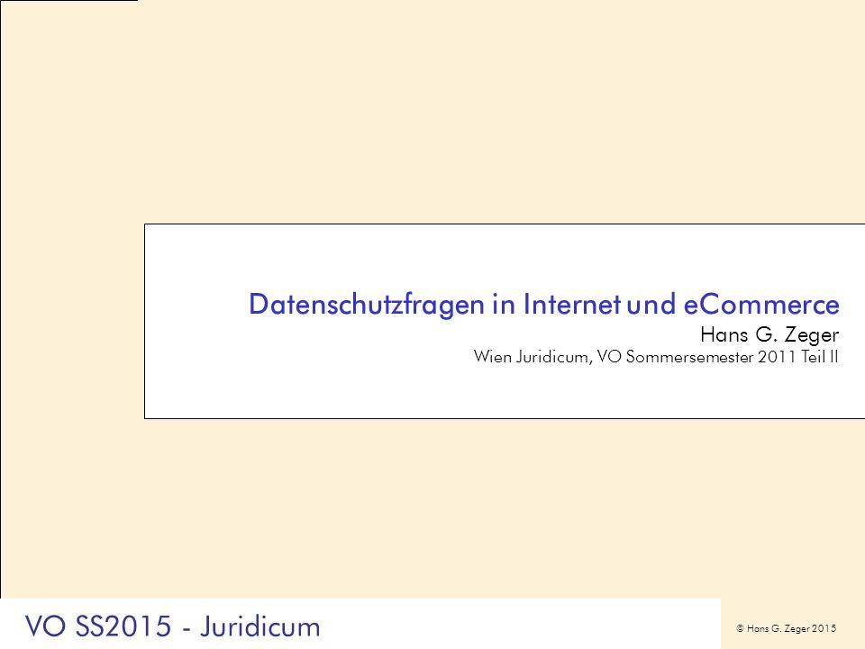 © Hans G. Zeger 2015 Datenschutzfragen in Internet und eCommerce Hans G. Zeger Wien Juridicum, VO Sommersemester 2011 Teil II VO SS2015 - Juridicum