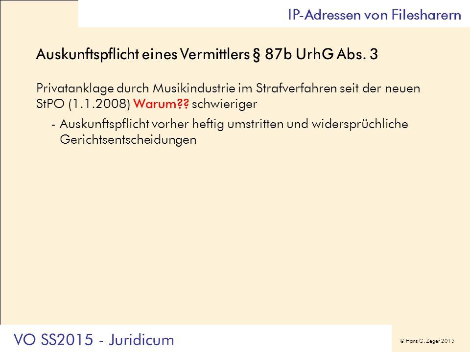 © Hans G. Zeger 2015 Auskunftspflicht eines Vermittlers § 87b UrhG Abs. 3 Privatanklage durch Musikindustrie im Strafverfahren seit der neuen StPO (1.