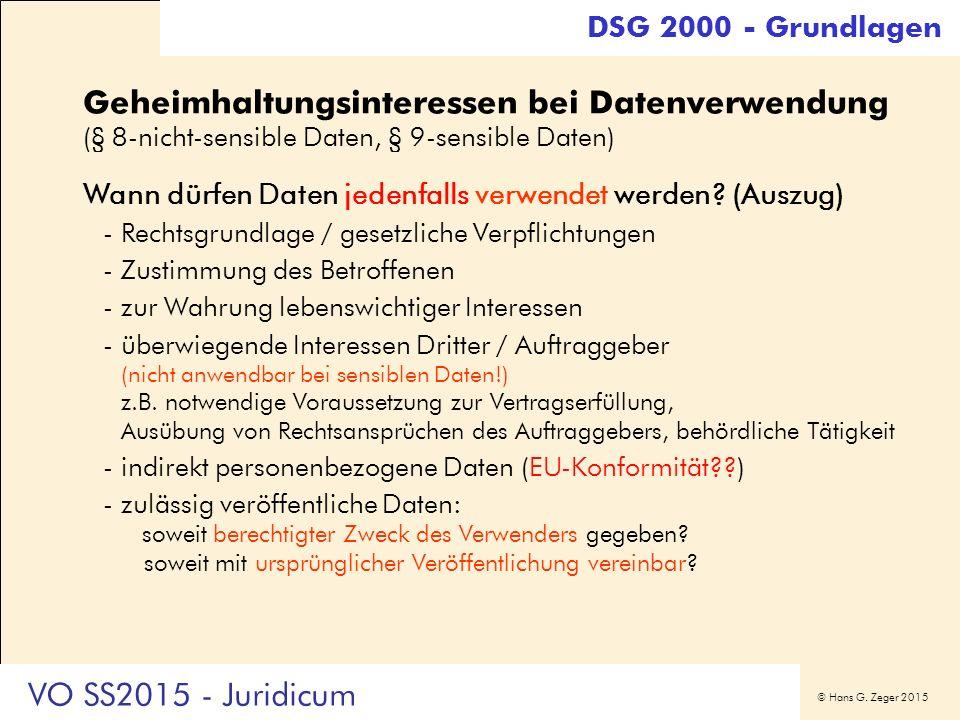 © Hans G. Zeger 2015 Geheimhaltungsinteressen bei Datenverwendung (§ 8-nicht-sensible Daten, § 9-sensible Daten) Wann dürfen Daten jedenfalls verwende