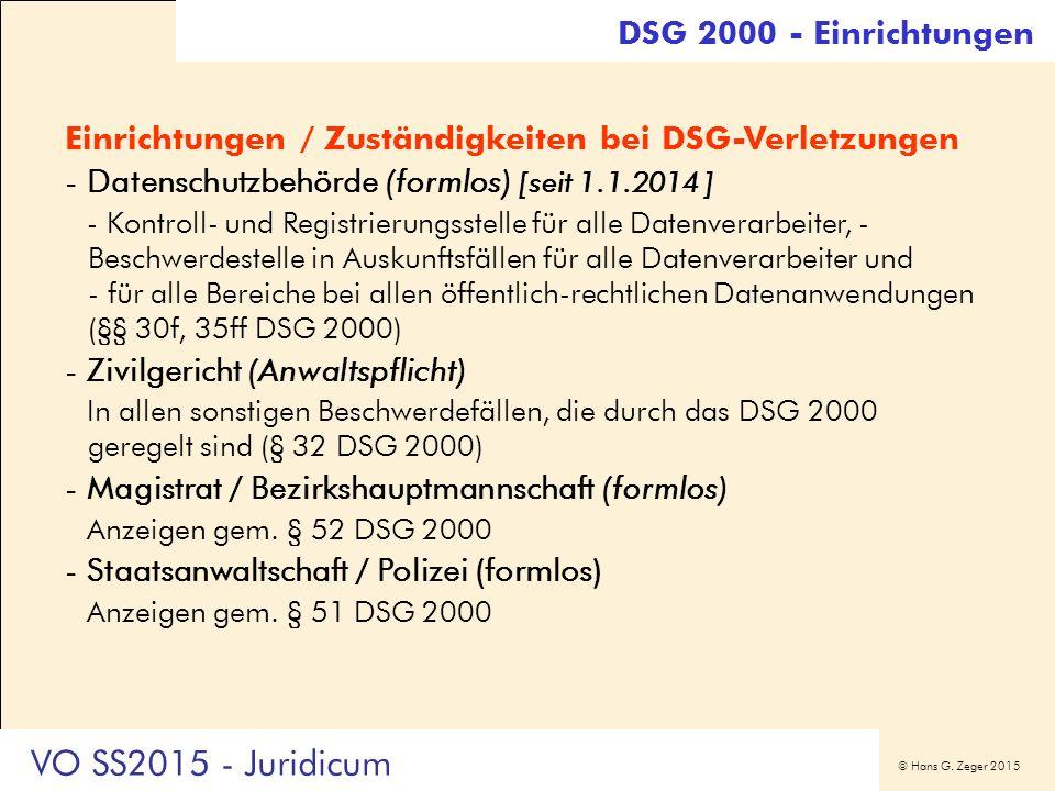 © Hans G. Zeger 2015 Einrichtungen / Zuständigkeiten bei DSG-Verletzungen -Datenschutzbehörde (formlos) [seit 1.1.2014 ] - Kontroll- und Registrierung
