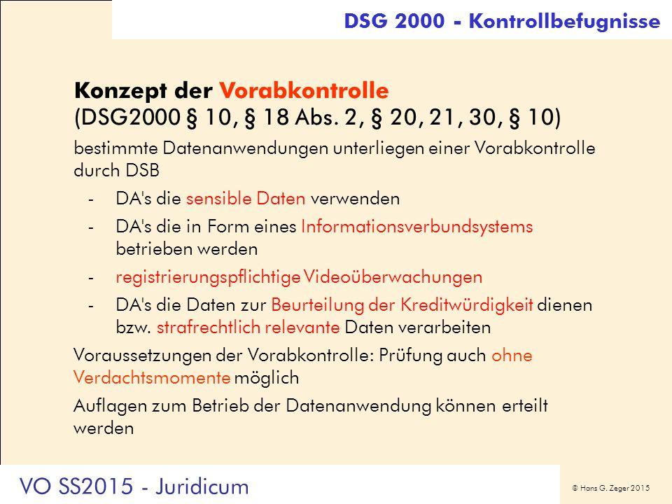 © Hans G. Zeger 2015 DSG 2000 - Kontrollbefugnisse Konzept der Vorabkontrolle (DSG2000 § 10, § 18 Abs. 2, § 20, 21, 30, § 10) bestimmte Datenanwendung