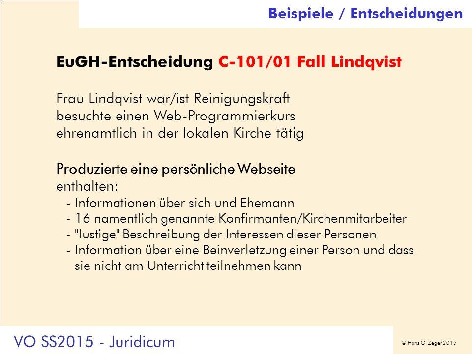 © Hans G. Zeger 2015 Beispiele / Entscheidungen EuGH-Entscheidung C-101/01 Fall Lindqvist Frau Lindqvist war/ist Reinigungskraft besuchte einen Web-Pr