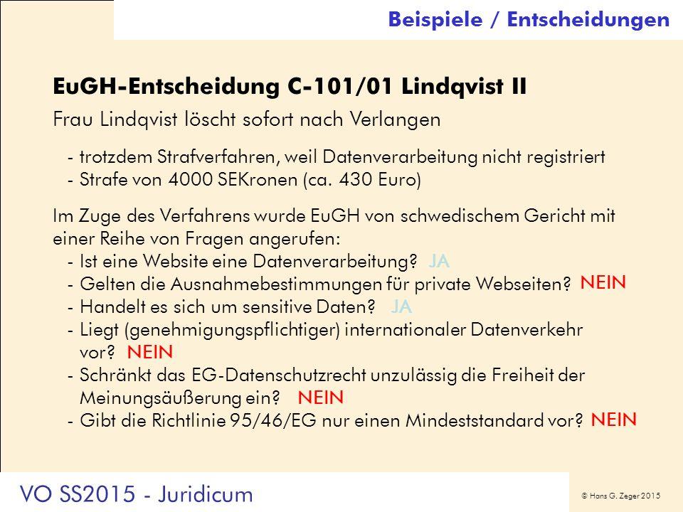 © Hans G. Zeger 2015 Beispiele / Entscheidungen EuGH-Entscheidung C-101/01 Lindqvist II Frau Lindqvist löscht sofort nach Verlangen -trotzdem Strafver