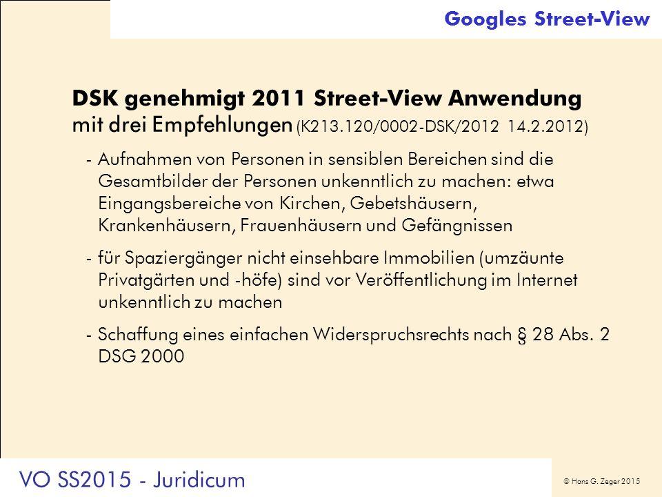 © Hans G. Zeger 2015 Googles Street-View DSK genehmigt 2011 Street-View Anwendung mit drei Empfehlungen (K213.120/0002-DSK/2012 14.2.2012) -Aufnahmen