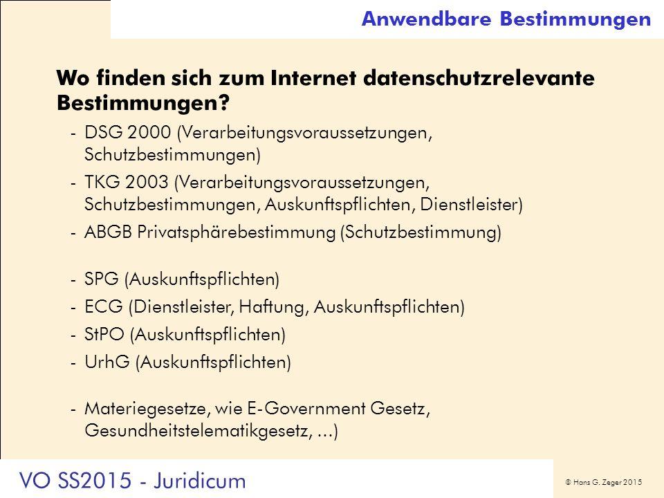 © Hans G. Zeger 2015 Anwendbare Bestimmungen Wo finden sich zum Internet datenschutzrelevante Bestimmungen? -DSG 2000 (Verarbeitungsvoraussetzungen, S