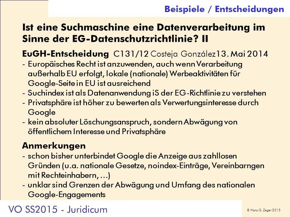 © Hans G. Zeger 2015 Ist eine Suchmaschine eine Datenverarbeitung im Sinne der EG-Datenschutzrichtlinie? II EuGH-Entscheidung C131/12 Costeja González