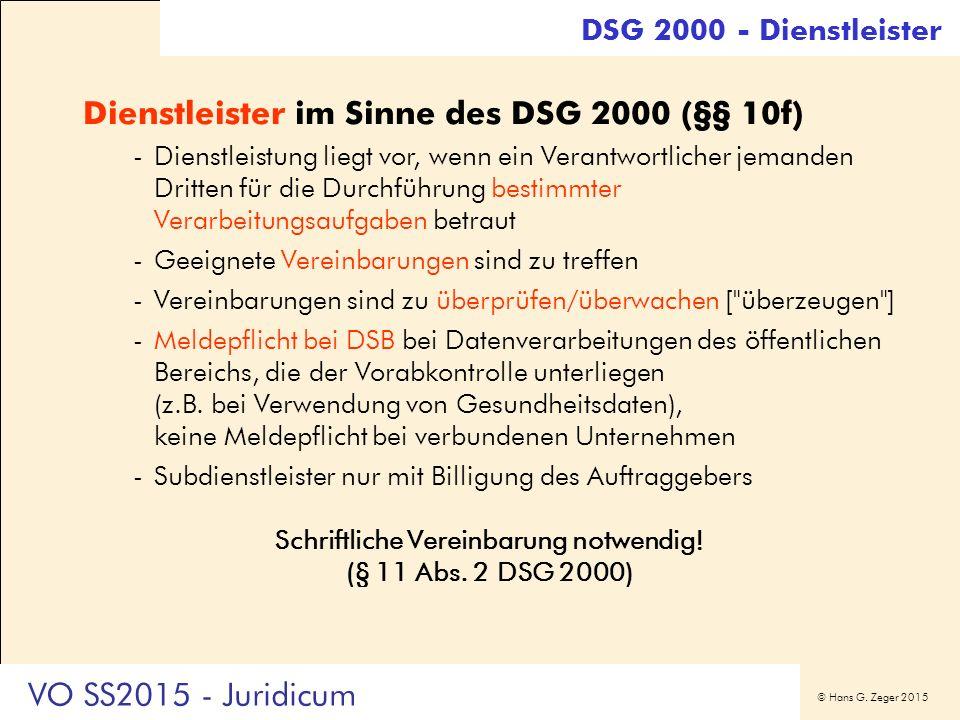 © Hans G. Zeger 2015 DSG 2000 - Dienstleister Dienstleister im Sinne des DSG 2000 (§§ 10f) -Dienstleistung liegt vor, wenn ein Verantwortlicher jemand