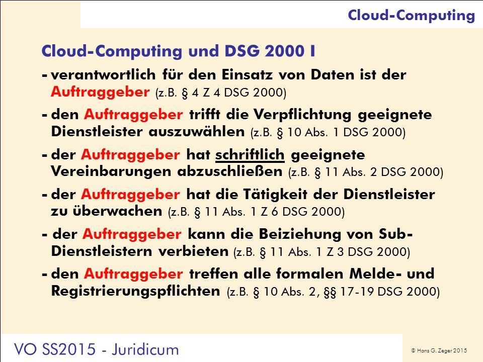 © Hans G. Zeger 2015 Cloud-Computing und DSG 2000 I -verantwortlich für den Einsatz von Daten ist der Auftraggeber (z.B. § 4 Z 4 DSG 2000) -den Auftra