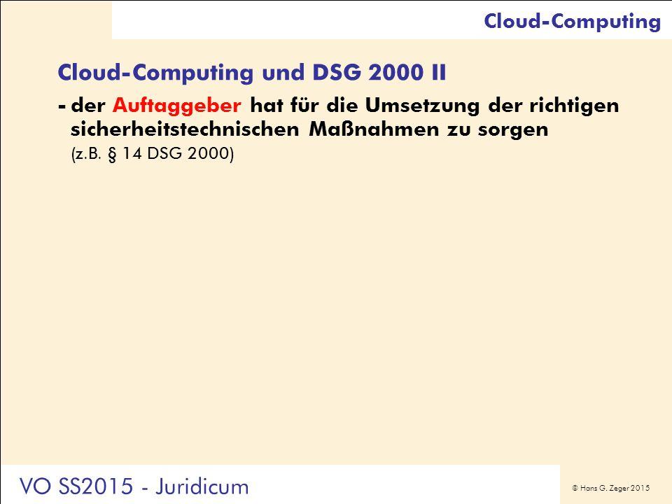 © Hans G. Zeger 2015 Cloud-Computing und DSG 2000 II -der Auftaggeber hat für die Umsetzung der richtigen sicherheitstechnischen Maßnahmen zu sorgen (