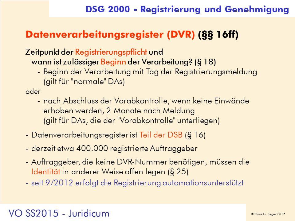 © Hans G. Zeger 2015 Datenverarbeitungsregister (DVR) (§§ 16ff) Zeitpunkt der Registrierungspflicht und wann ist zulässiger Beginn der Verarbeitung? (