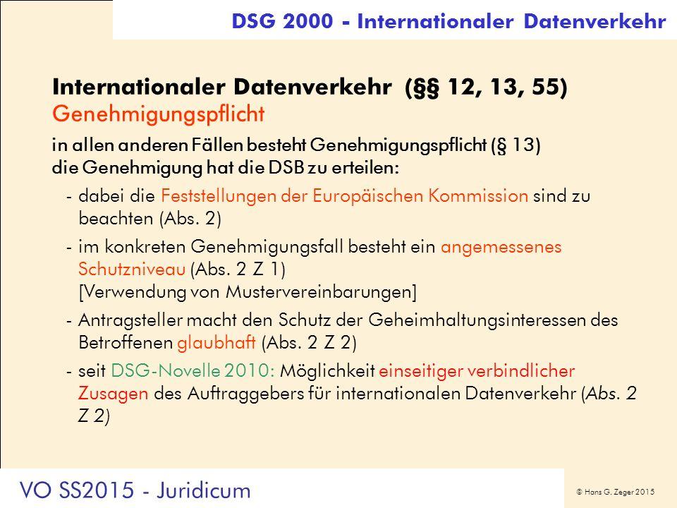 © Hans G. Zeger 2015 Internationaler Datenverkehr (§§ 12, 13, 55) Genehmigungspflicht in allen anderen Fällen besteht Genehmigungspflicht (§ 13) die G
