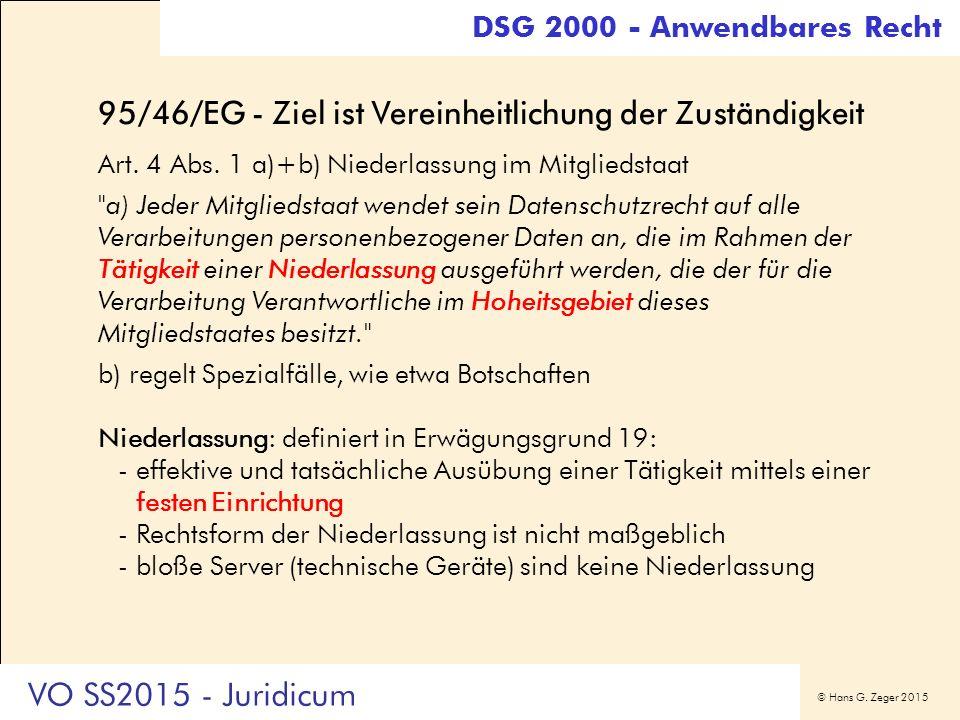 © Hans G. Zeger 2015 DSG 2000 - Anwendbares Recht 95/46/EG - Ziel ist Vereinheitlichung der Zuständigkeit Art. 4 Abs. 1 a)+b) Niederlassung im Mitglie
