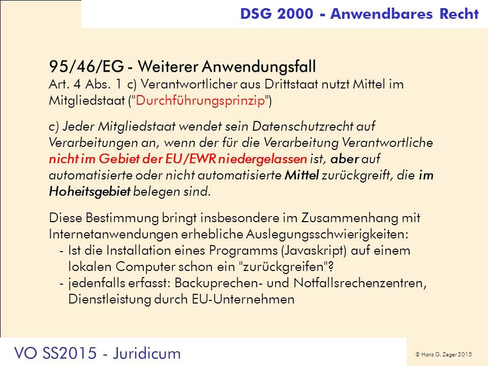 © Hans G. Zeger 2015 95/46/EG - Weiterer Anwendungsfall Art. 4 Abs. 1 c) Verantwortlicher aus Drittstaat nutzt Mittel im Mitgliedstaat (
