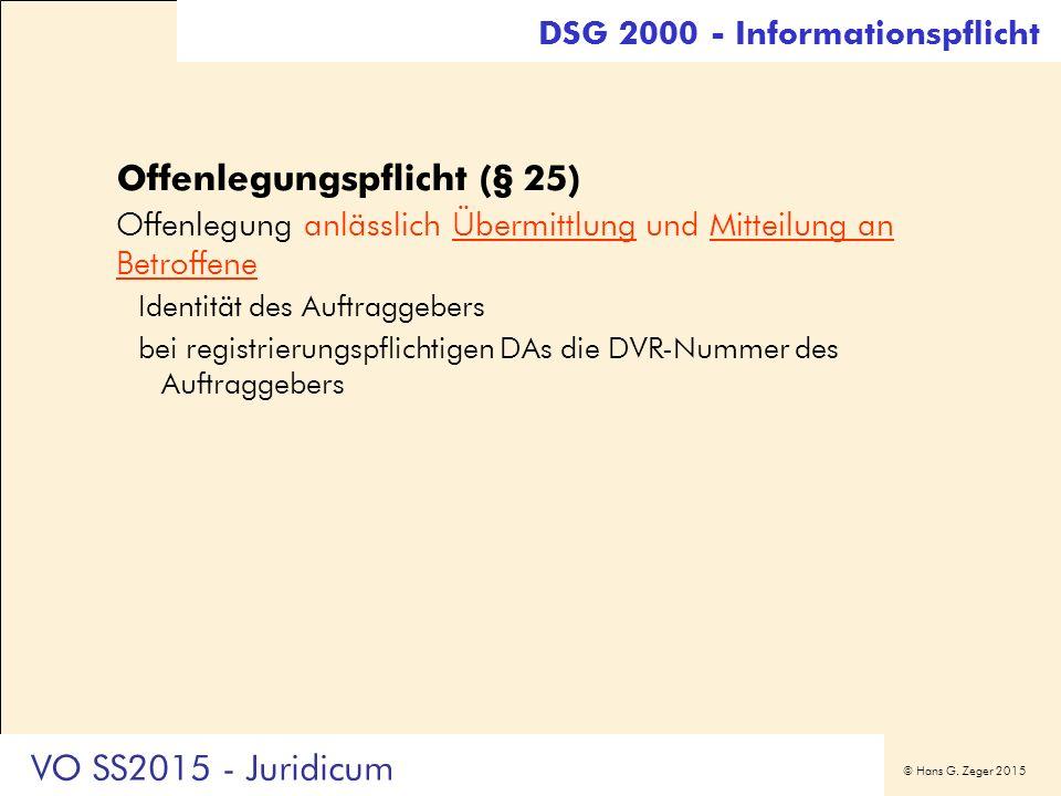 © Hans G. Zeger 2015 Offenlegungspflicht (§ 25) Offenlegung anlässlich Übermittlung und Mitteilung an Betroffene Identität des Auftraggebers bei regis