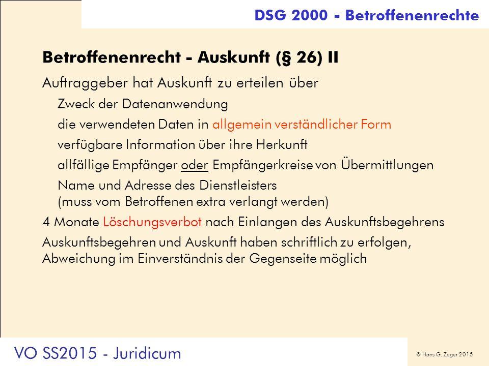 © Hans G. Zeger 2015 Betroffenenrecht - Auskunft (§ 26) II Auftraggeber hat Auskunft zu erteilen über Zweck der Datenanwendung die verwendeten Daten i
