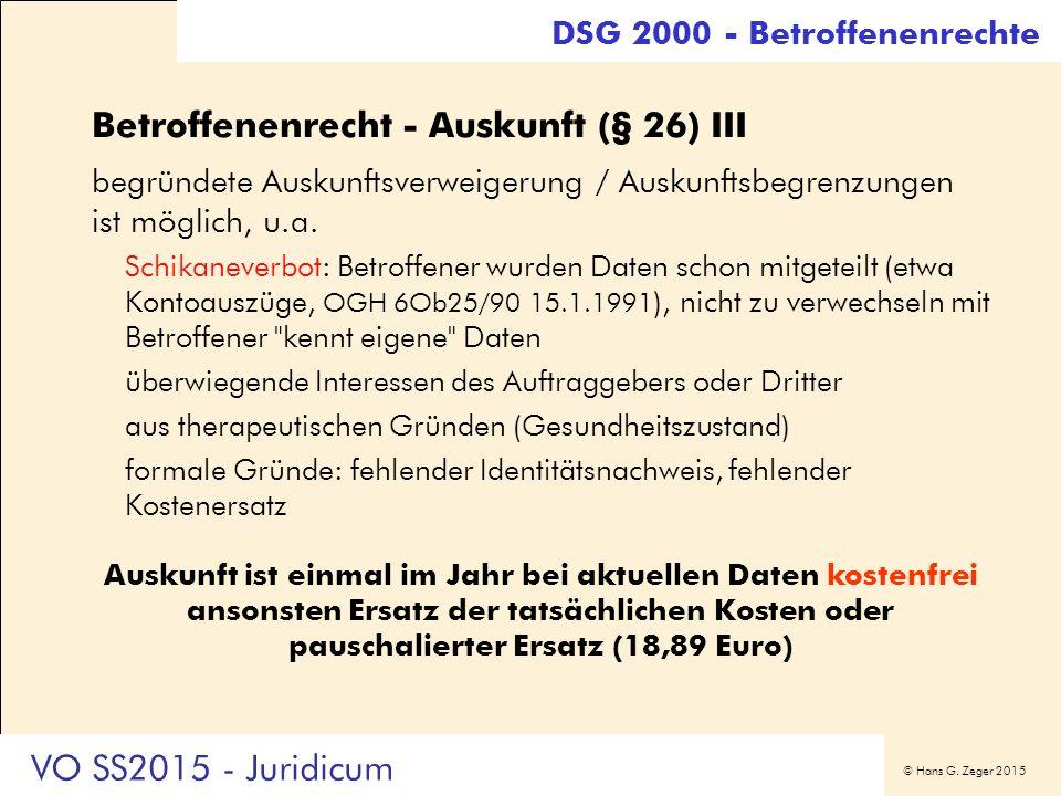 © Hans G. Zeger 2015 Betroffenenrecht - Auskunft (§ 26) III begründete Auskunftsverweigerung / Auskunftsbegrenzungen ist möglich, u.a. Schikaneverbot: