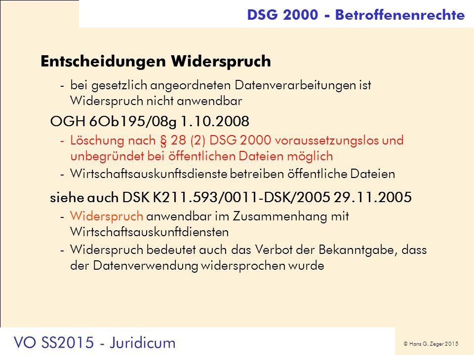 © Hans G. Zeger 2015 Entscheidungen Widerspruch -bei gesetzlich angeordneten Datenverarbeitungen ist Widerspruch nicht anwendbar OGH 6Ob195/08g 1.10.2