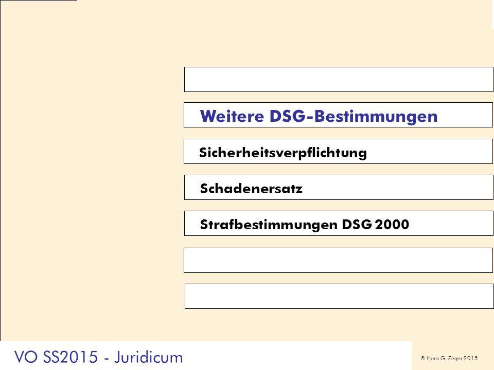 © Hans G. Zeger 2015 Weitere DSG-Bestimmungen Sicherheitsverpflichtung Schadenersatz Strafbestimmungen DSG 2000 VO SS2015 - Juridicum