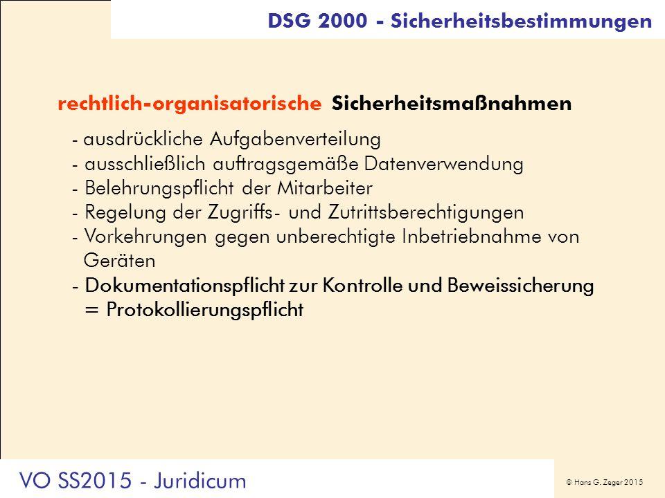 © Hans G. Zeger 2015 DSG 2000 - Sicherheitsbestimmungen rechtlich-organisatorische Sicherheitsmaßnahmen -ausdrückliche Aufgabenverteilung - ausschließ