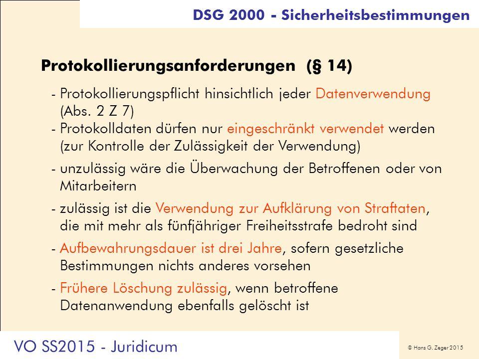 © Hans G. Zeger 2015 Protokollierungsanforderungen (§ 14) -Protokollierungspflicht hinsichtlich jeder Datenverwendung (Abs. 2 Z 7) -Protokolldaten dür