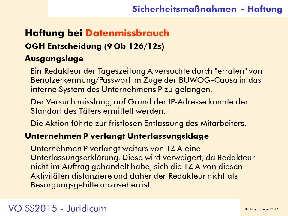 © Hans G. Zeger 2015 Haftung bei Datenmissbrauch OGH Entscheidung (9 Ob 126/12s) Ausgangslage Ein Redakteur der Tageszeitung A versuchte durch