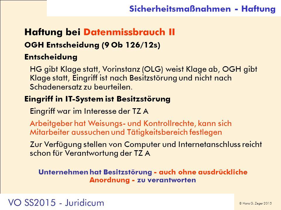 © Hans G. Zeger 2015 Sicherheitsmaßnahmen - Haftung Haftung bei Datenmissbrauch II OGH Entscheidung (9 Ob 126/12s) Entscheidung HG gibt Klage statt, V
