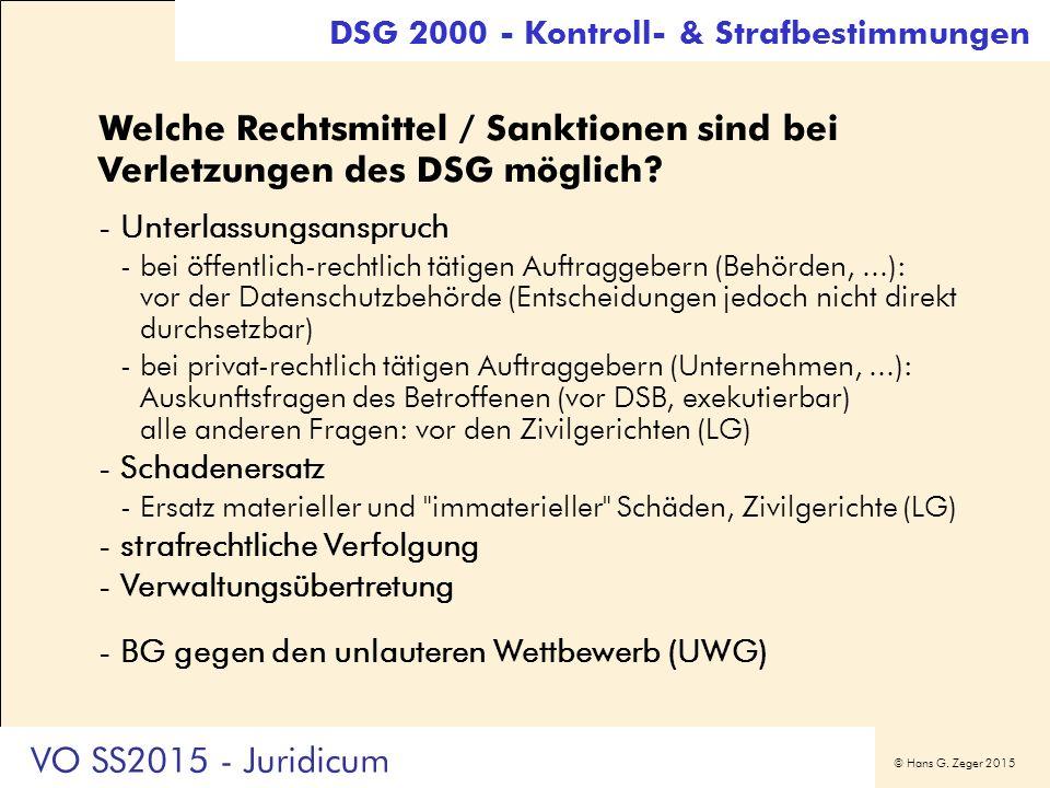 © Hans G. Zeger 2015 Welche Rechtsmittel / Sanktionen sind bei Verletzungen des DSG möglich? -Unterlassungsanspruch -bei öffentlich-rechtlich tätigen