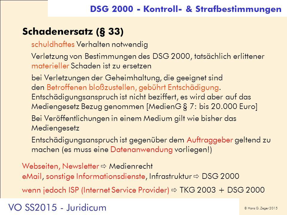 © Hans G. Zeger 2015 Schadenersatz (§ 33) schuldhaftes Verhalten notwendig Verletzung von Bestimmungen des DSG 2000, tatsächlich erlittener materielle