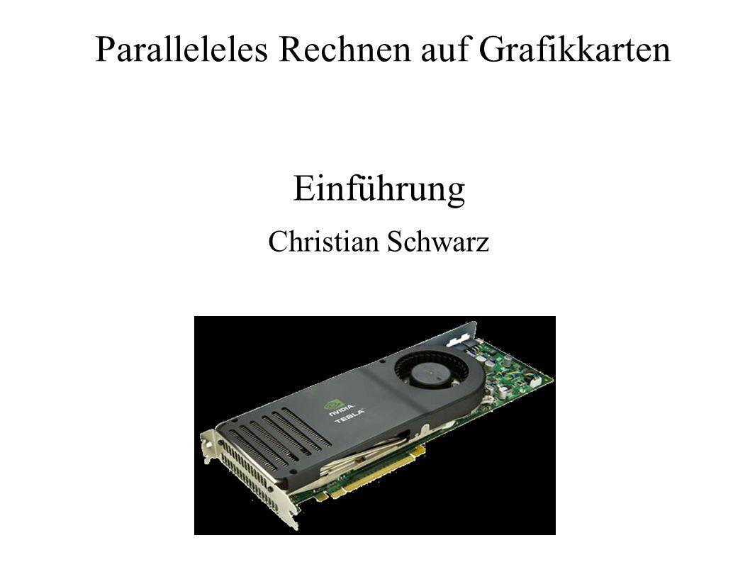 Paralleleles Rechnen auf Grafikkarten Einführung Christian Schwarz
