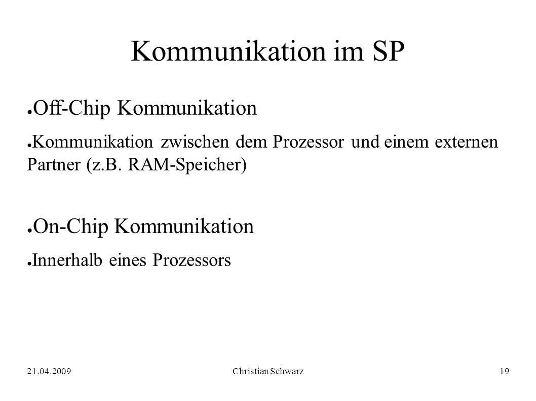 21.04.2009Christian Schwarz19 Kommunikation im SP ● Off-Chip Kommunikation ● Kommunikation zwischen dem Prozessor und einem externen Partner (z.B.