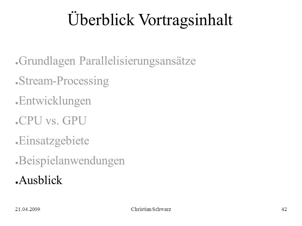 21.04.2009Christian Schwarz42 Überblick Vortragsinhalt ● Grundlagen Parallelisierungsansätze ● Stream-Processing ● Entwicklungen ● CPU vs.