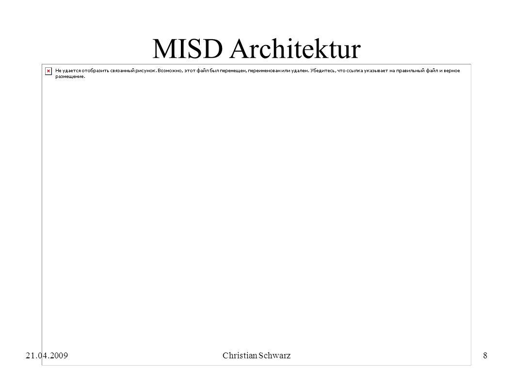 21.04.2009Christian Schwarz8 MISD Architektur