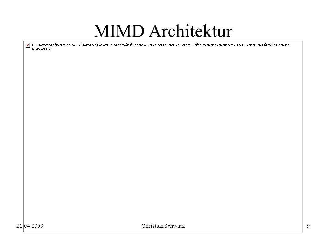 21.04.2009Christian Schwarz9 MIMD Architektur