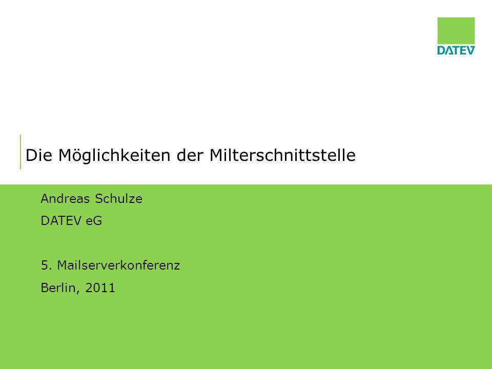 Die Möglichkeiten der Milterschnittstelle Andreas Schulze DATEV eG 5. Mailserverkonferenz Berlin, 2011