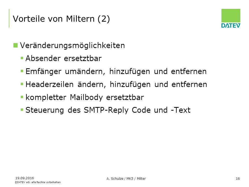 ©DATEV eG; alle Rechte vorbehalten 19.09.2016 A. Schulze / MK5 / Milter16 Vorteile von Miltern (2) Veränderungsmöglichkeiten  Absender ersetztbar  E