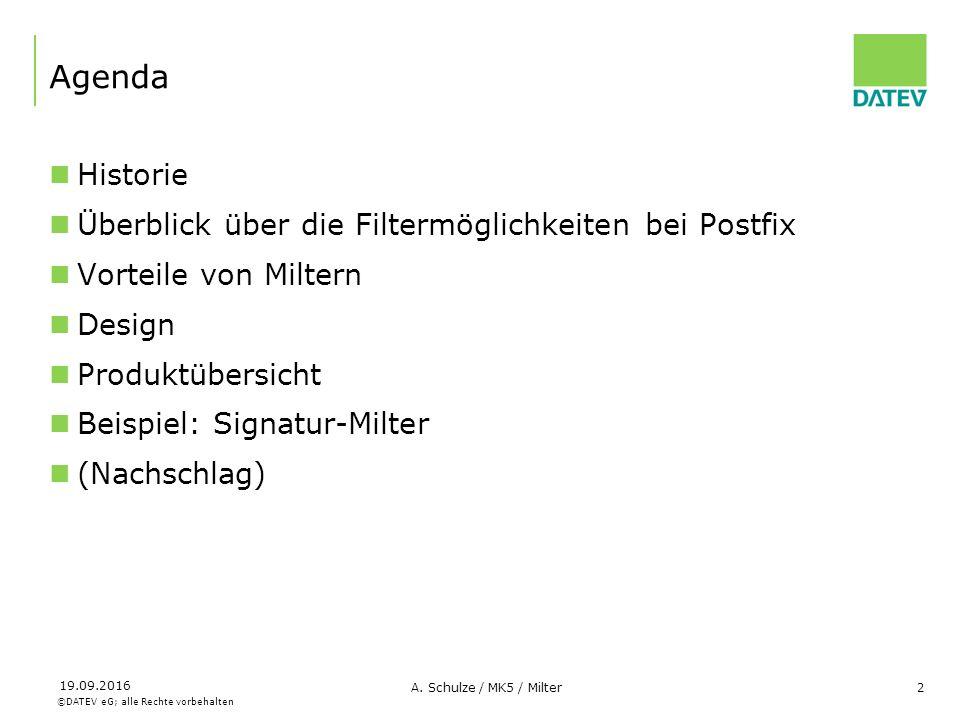©DATEV eG; alle Rechte vorbehalten 19.09.2016 A. Schulze / MK5 / Milter2 Agenda Historie Überblick über die Filtermöglichkeiten bei Postfix Vorteile v