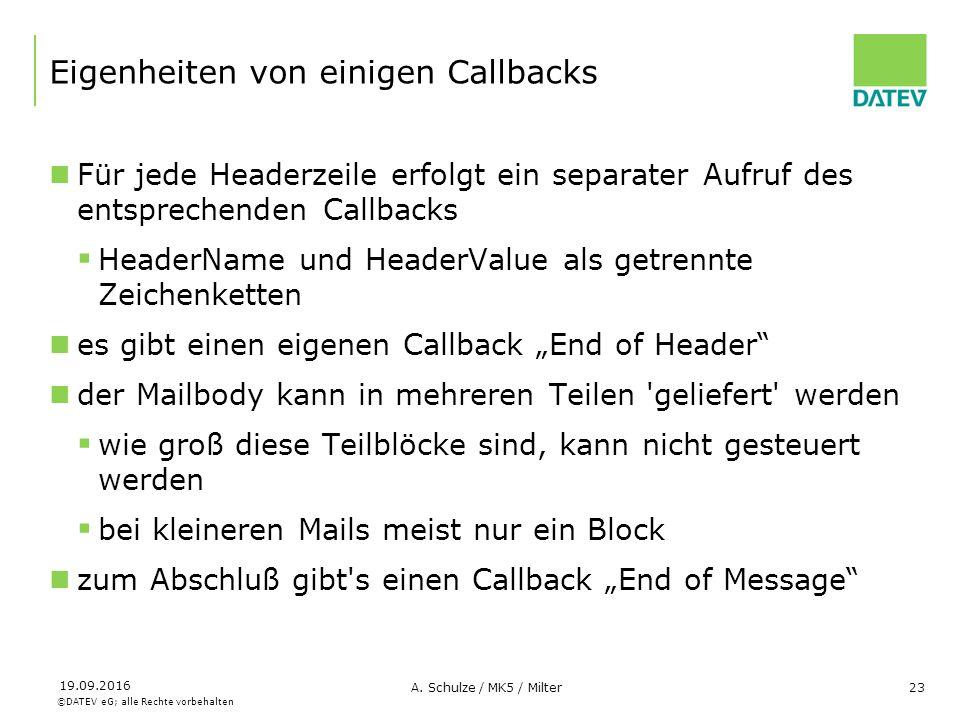 ©DATEV eG; alle Rechte vorbehalten 19.09.2016 A. Schulze / MK5 / Milter23 Eigenheiten von einigen Callbacks Für jede Headerzeile erfolgt ein separater