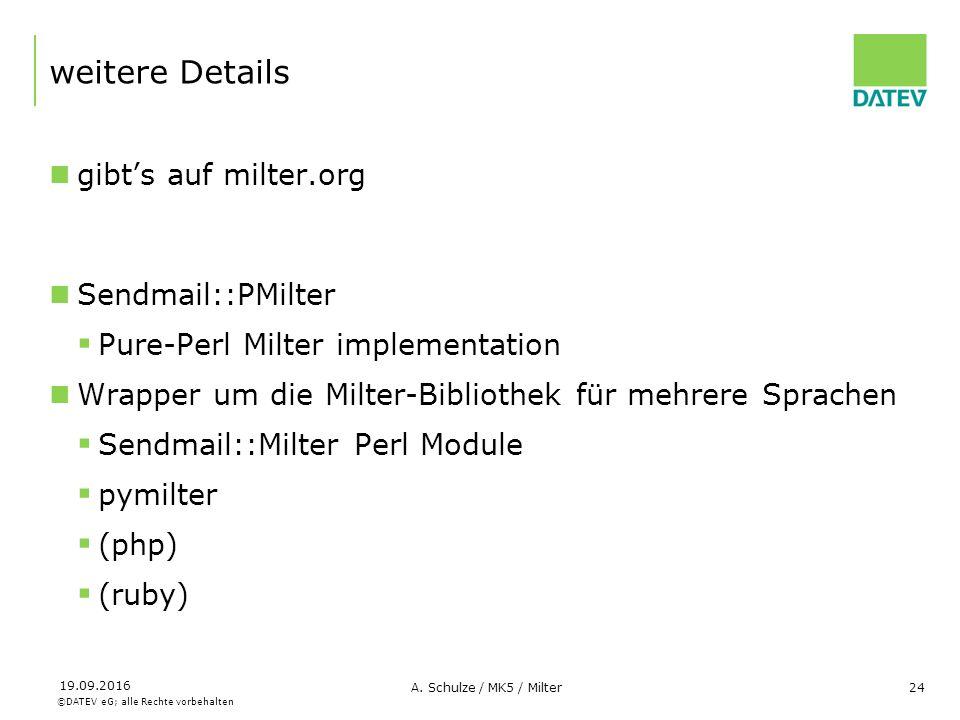 ©DATEV eG; alle Rechte vorbehalten 19.09.2016 A. Schulze / MK5 / Milter24 weitere Details gibt's auf milter.org Sendmail::PMilter  Pure-Perl Milter i