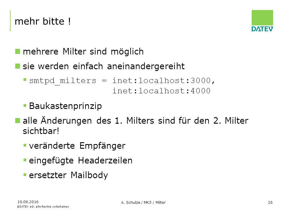 ©DATEV eG; alle Rechte vorbehalten 19.09.2016 A. Schulze / MK5 / Milter26 mehr bitte ! mehrere Milter sind möglich sie werden einfach aneinandergereih