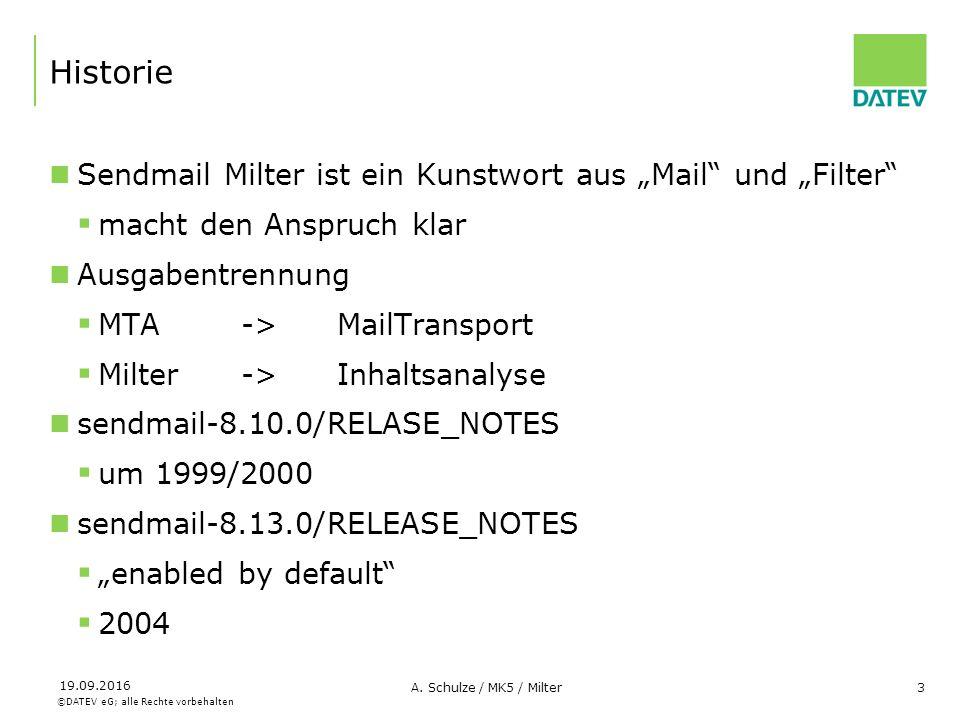 """©DATEV eG; alle Rechte vorbehalten 19.09.2016 A. Schulze / MK5 / Milter3 Historie Sendmail Milter ist ein Kunstwort aus """"Mail"""" und """"Filter""""  macht de"""