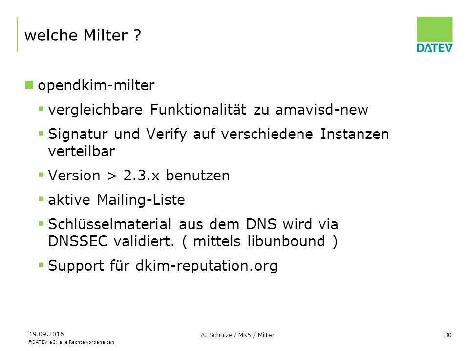 ©DATEV eG; alle Rechte vorbehalten 19.09.2016 A. Schulze / MK5 / Milter30 welche Milter ? opendkim-milter  vergleichbare Funktionalität zu amavisd-ne